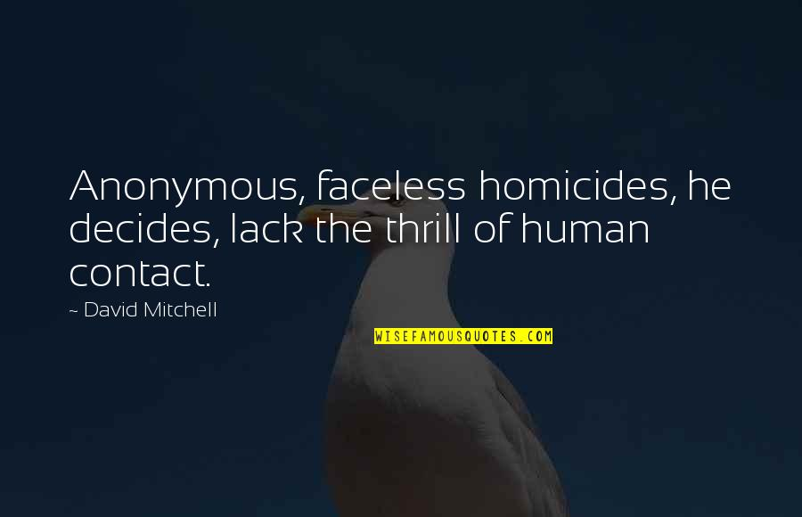 Faceless Quotes By David Mitchell: Anonymous, faceless homicides, he decides, lack the thrill