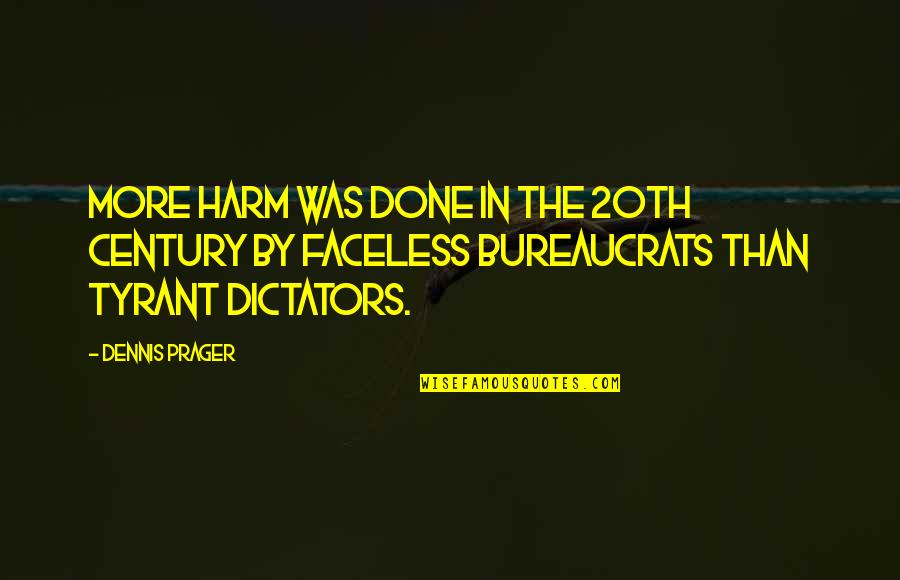 Faceless Quotes By Dennis Prager: More harm was done in the 20th century