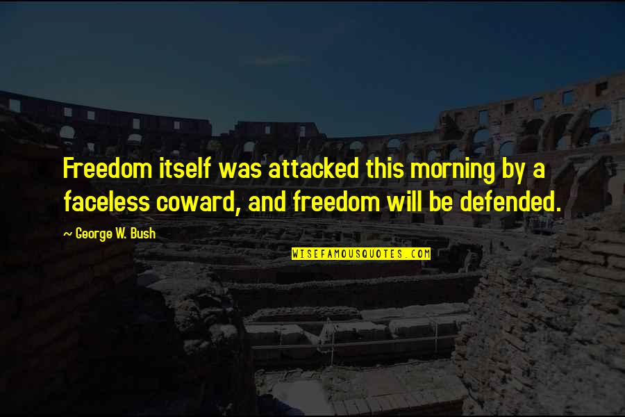 Faceless Quotes By George W. Bush: Freedom itself was attacked this morning by a
