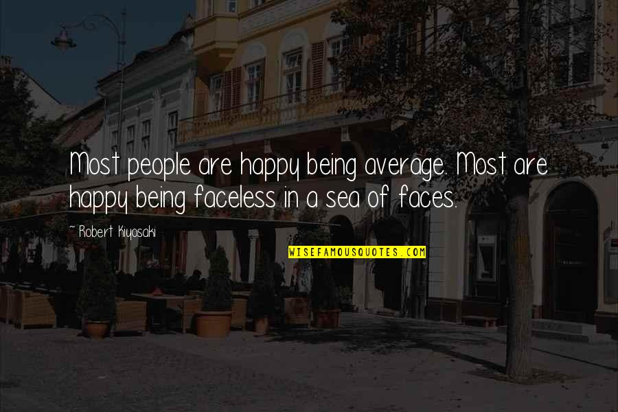 Faceless Quotes By Robert Kiyosaki: Most people are happy being average. Most are