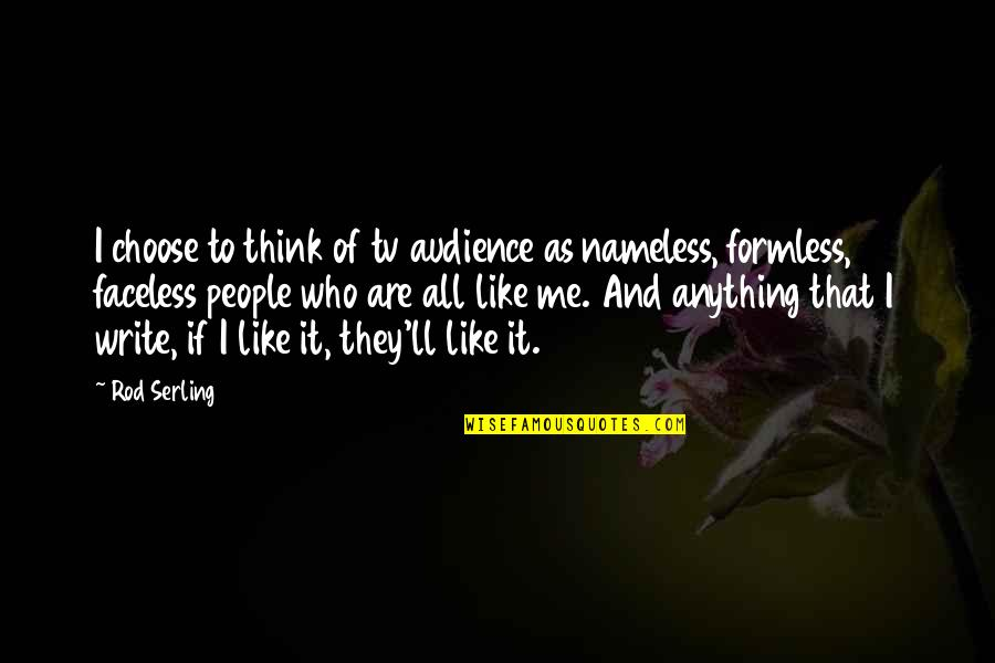 Faceless Quotes By Rod Serling: I choose to think of tv audience as