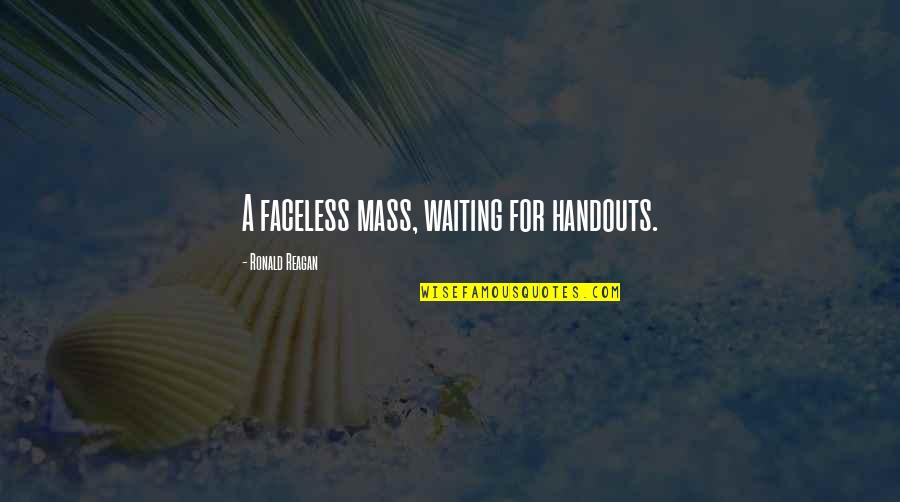 Faceless Quotes By Ronald Reagan: A faceless mass, waiting for handouts.