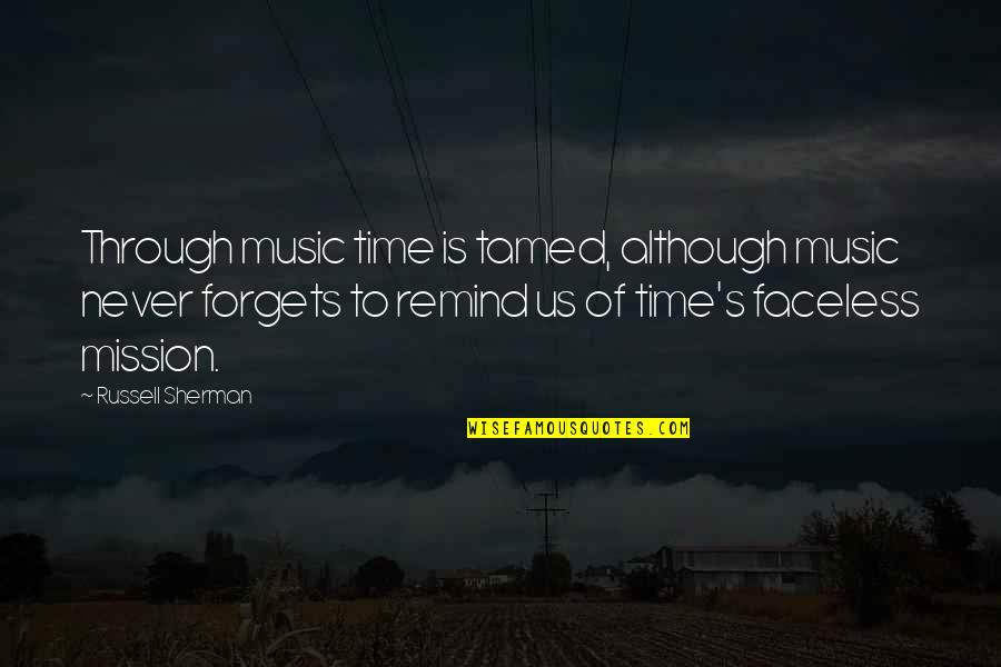 Faceless Quotes By Russell Sherman: Through music time is tamed, although music never