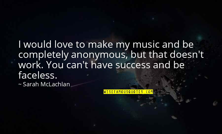 Faceless Quotes By Sarah McLachlan: I would love to make my music and