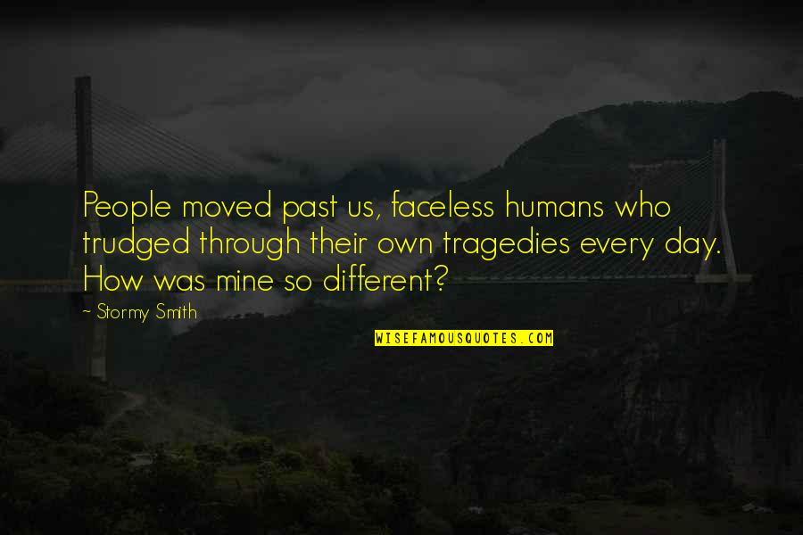 Faceless Quotes By Stormy Smith: People moved past us, faceless humans who trudged