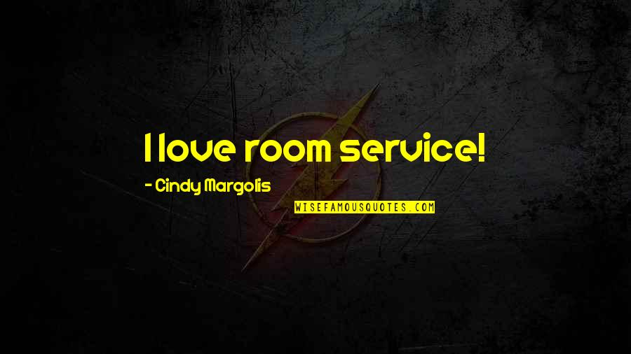 Fachidiot Quotes By Cindy Margolis: I love room service!