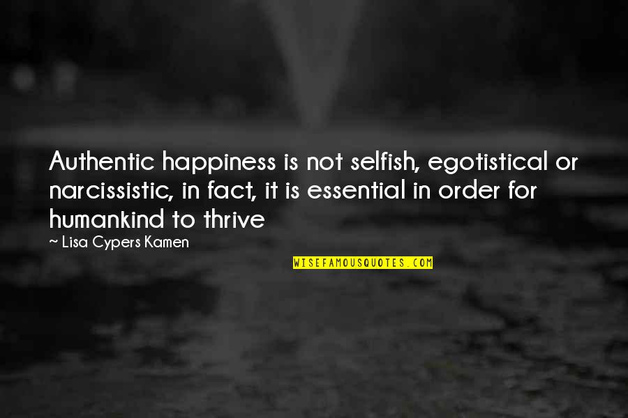 Fachidiot Quotes By Lisa Cypers Kamen: Authentic happiness is not selfish, egotistical or narcissistic,