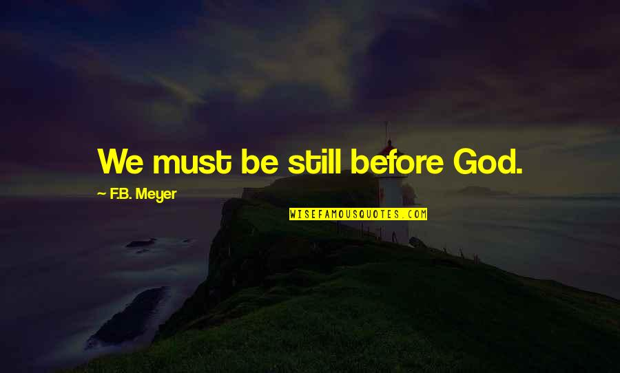 Facing Bad Times Quotes By F.B. Meyer: We must be still before God.
