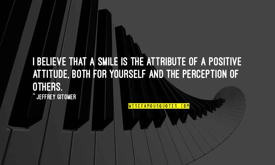 Facing Bad Times Quotes By Jeffrey Gitomer: I believe that a smile is the attribute
