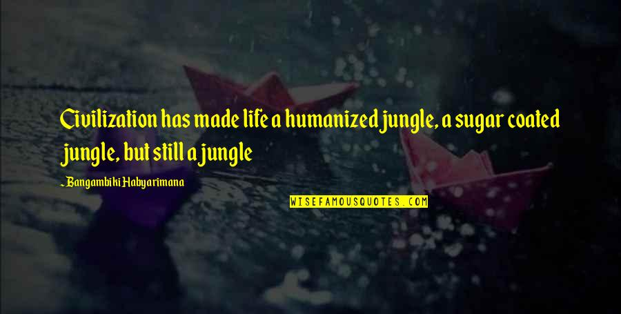 Facing Fears Of Love Quotes By Bangambiki Habyarimana: Civilization has made life a humanized jungle, a