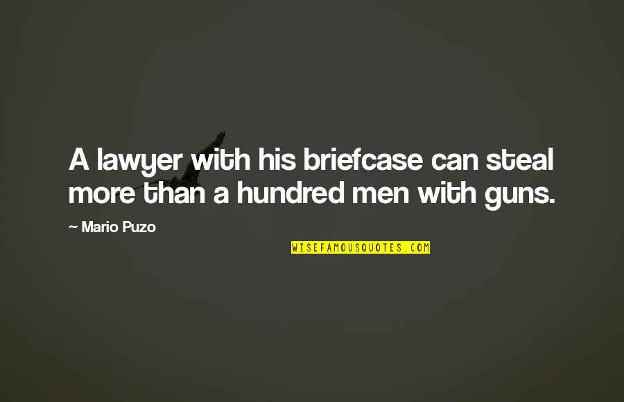 Facing Fears Of Love Quotes By Mario Puzo: A lawyer with his briefcase can steal more