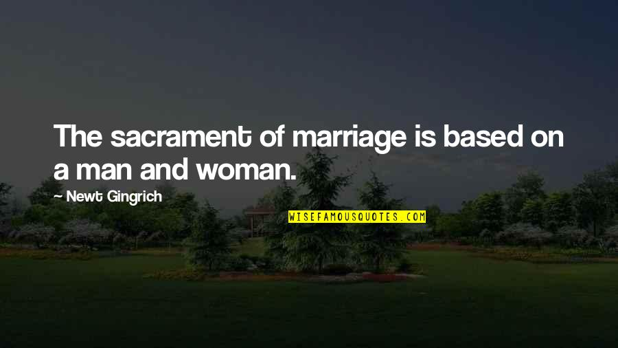 Facing Fears Of Love Quotes By Newt Gingrich: The sacrament of marriage is based on a