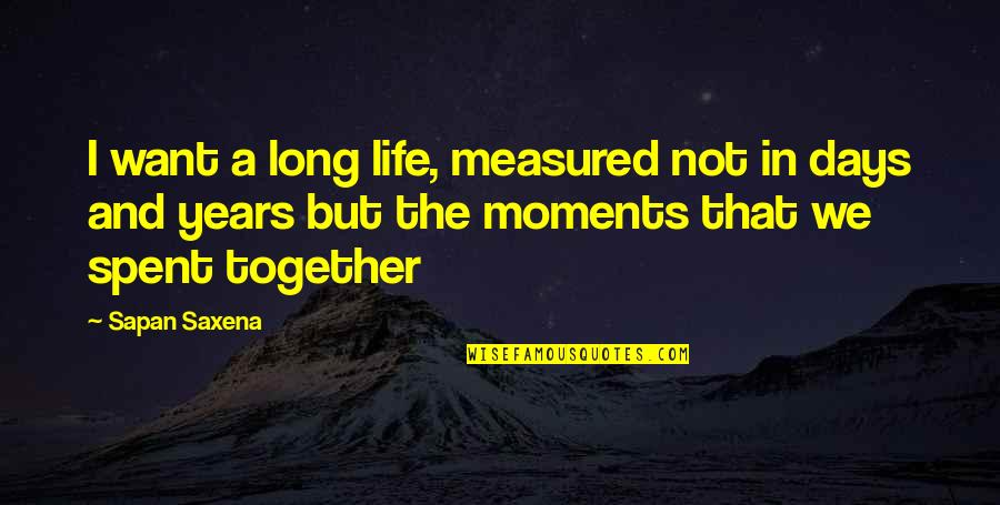 Facing Fears Of Love Quotes By Sapan Saxena: I want a long life, measured not in