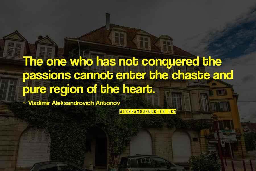 Facing Fears Of Love Quotes By Vladimir Aleksandrovich Antonov: The one who has not conquered the passions