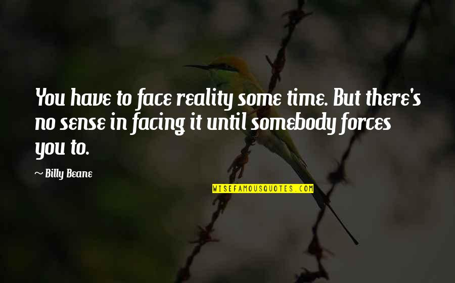 Facing Reality Quotes By Billy Beane: You have to face reality some time. But
