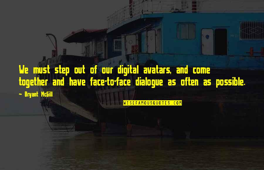 Facing Reality Quotes By Bryant McGill: We must step out of our digital avatars,