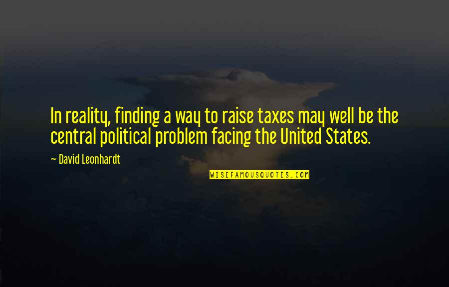 Facing Reality Quotes By David Leonhardt: In reality, finding a way to raise taxes