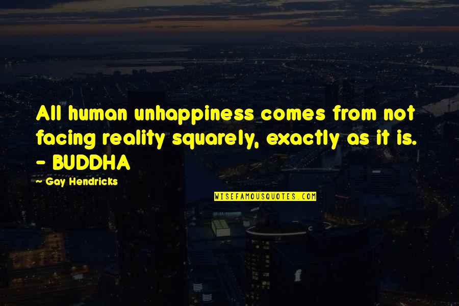 Facing Reality Quotes By Gay Hendricks: All human unhappiness comes from not facing reality