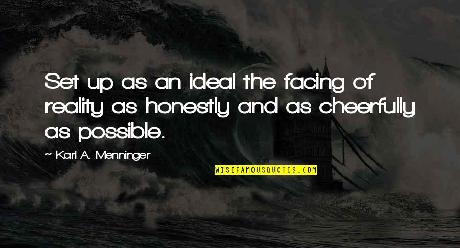 Facing Reality Quotes By Karl A. Menninger: Set up as an ideal the facing of