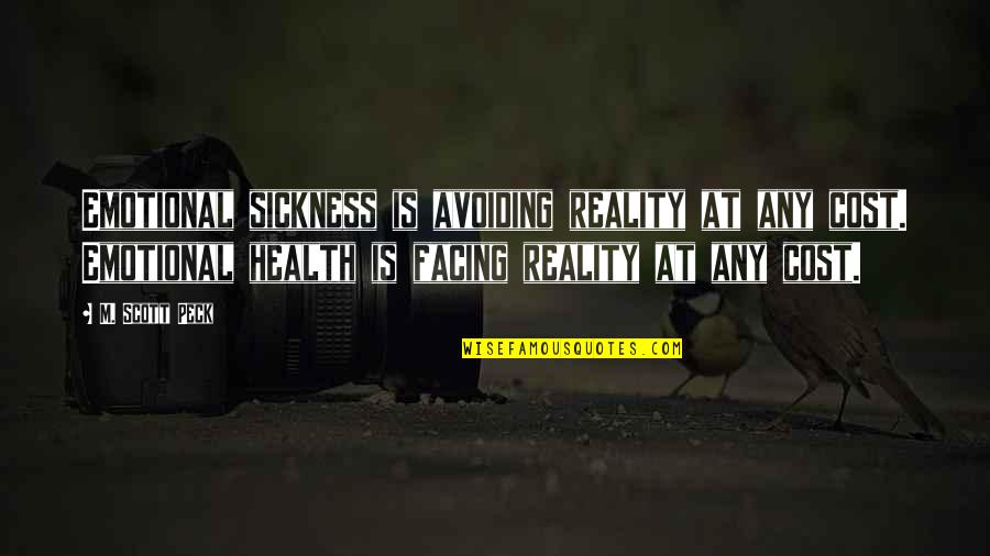 Facing Reality Quotes By M. Scott Peck: Emotional sickness is avoiding reality at any cost.