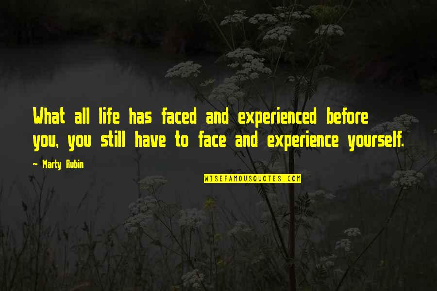 Facing Reality Quotes By Marty Rubin: What all life has faced and experienced before