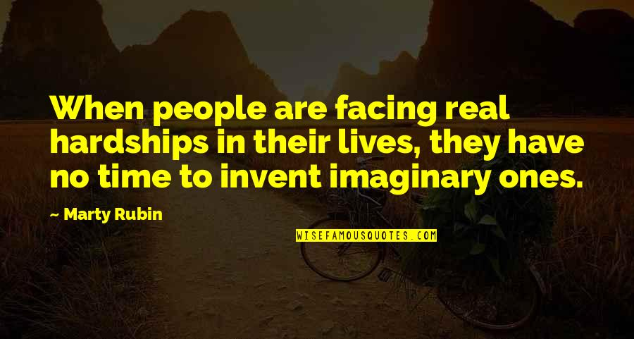 Facing Reality Quotes By Marty Rubin: When people are facing real hardships in their