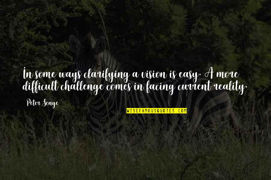 Facing Reality Quotes By Peter Senge: In some ways clarifying a vision is easy.