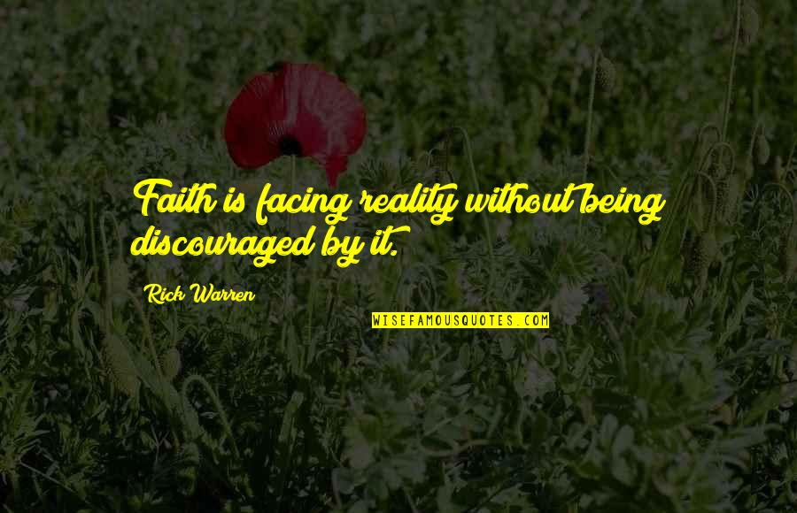 Facing Reality Quotes By Rick Warren: Faith is facing reality without being discouraged by