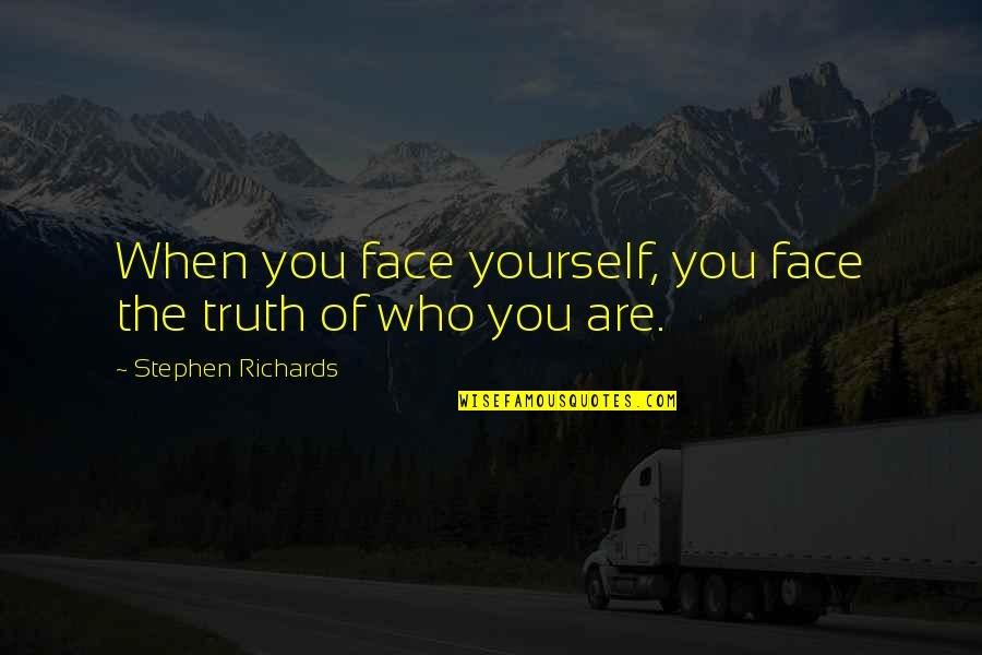 Facing Reality Quotes By Stephen Richards: When you face yourself, you face the truth