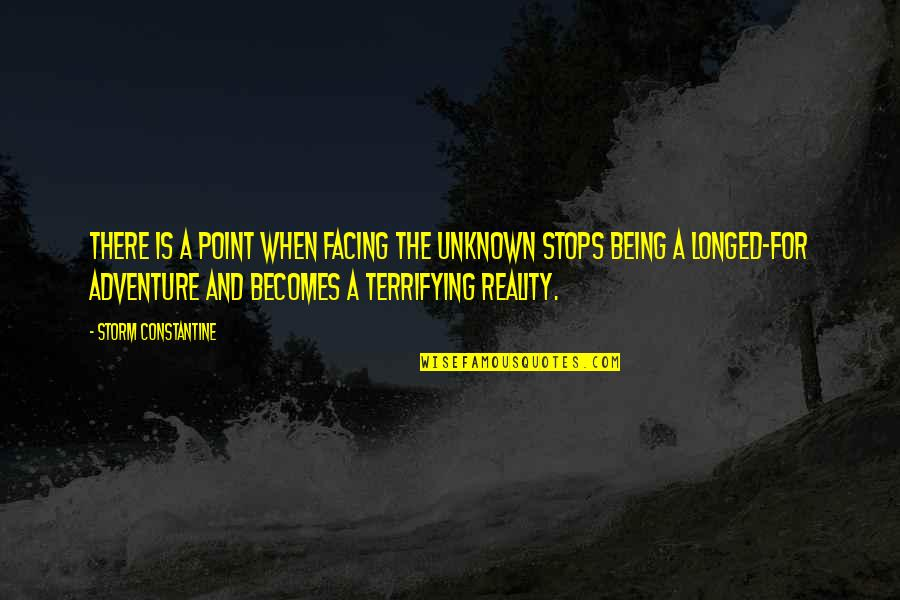 Facing Reality Quotes By Storm Constantine: There is a point when facing the unknown