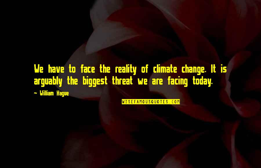 Facing Reality Quotes By William Hague: We have to face the reality of climate