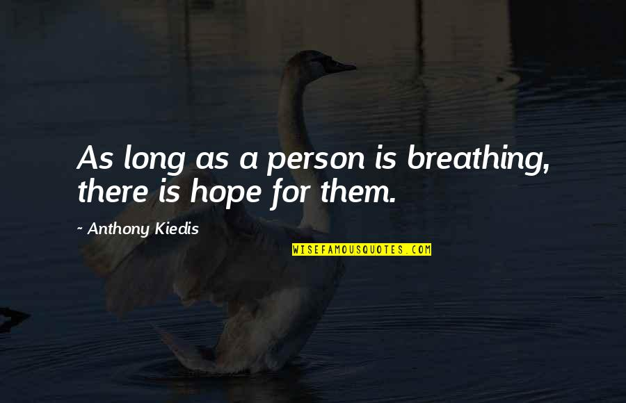 Factotum Film Quotes By Anthony Kiedis: As long as a person is breathing, there
