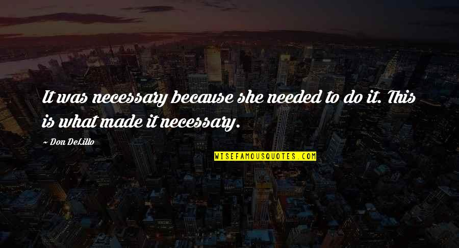 Factotum Film Quotes By Don DeLillo: It was necessary because she needed to do