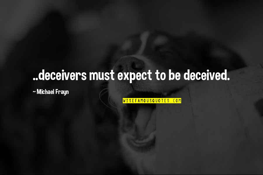 Factotum Film Quotes By Michael Frayn: ..deceivers must expect to be deceived.