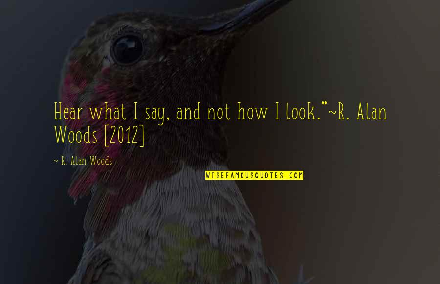 Factotum Film Quotes By R. Alan Woods: Hear what I say, and not how I