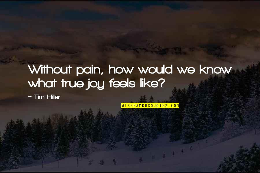 Factotum Film Quotes By Tim Hiller: Without pain, how would we know what true