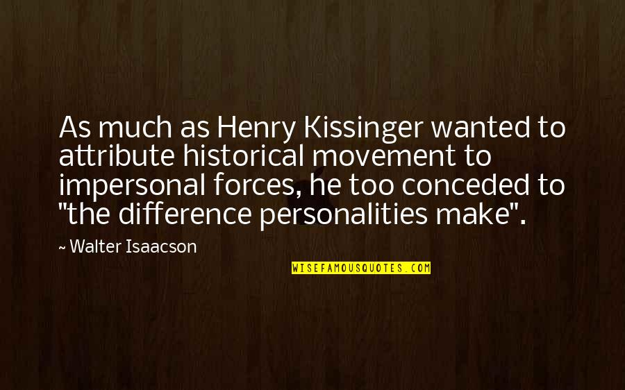 Factotum Film Quotes By Walter Isaacson: As much as Henry Kissinger wanted to attribute