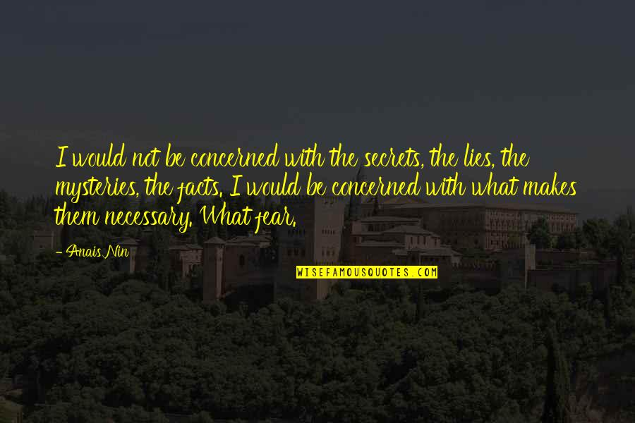 Facts And Lies Quotes By Anais Nin: I would not be concerned with the secrets,