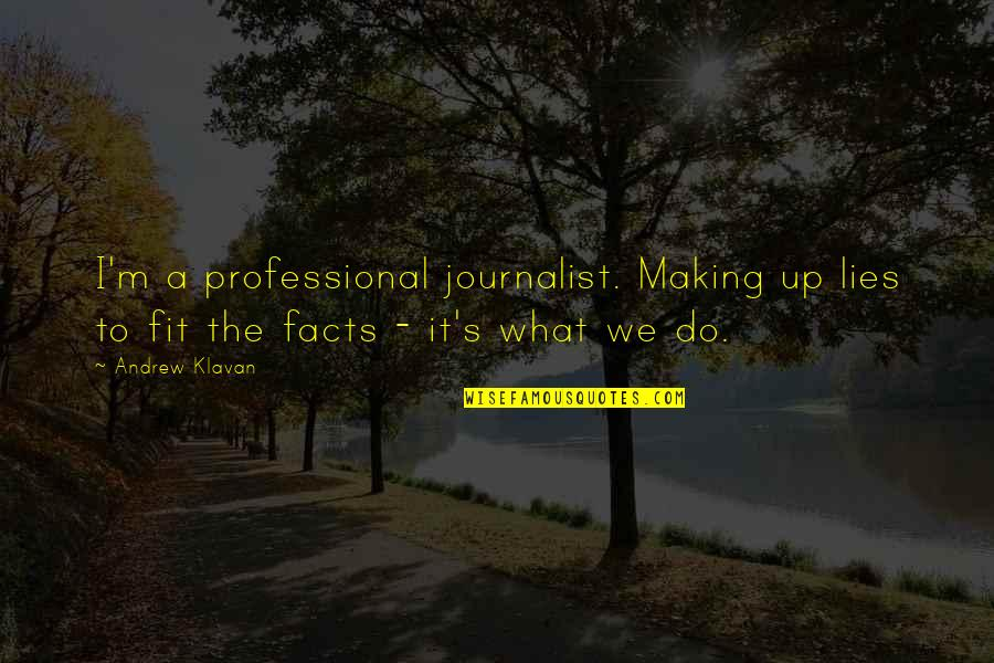 Facts And Lies Quotes By Andrew Klavan: I'm a professional journalist. Making up lies to
