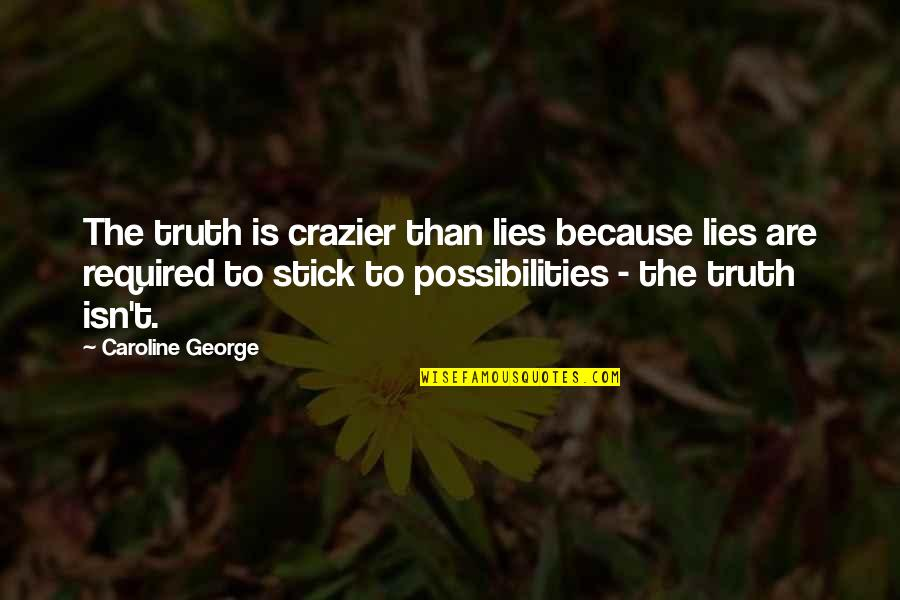 Facts And Lies Quotes By Caroline George: The truth is crazier than lies because lies
