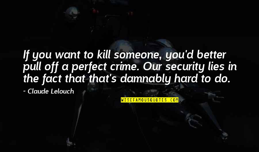 Facts And Lies Quotes By Claude Lelouch: If you want to kill someone, you'd better
