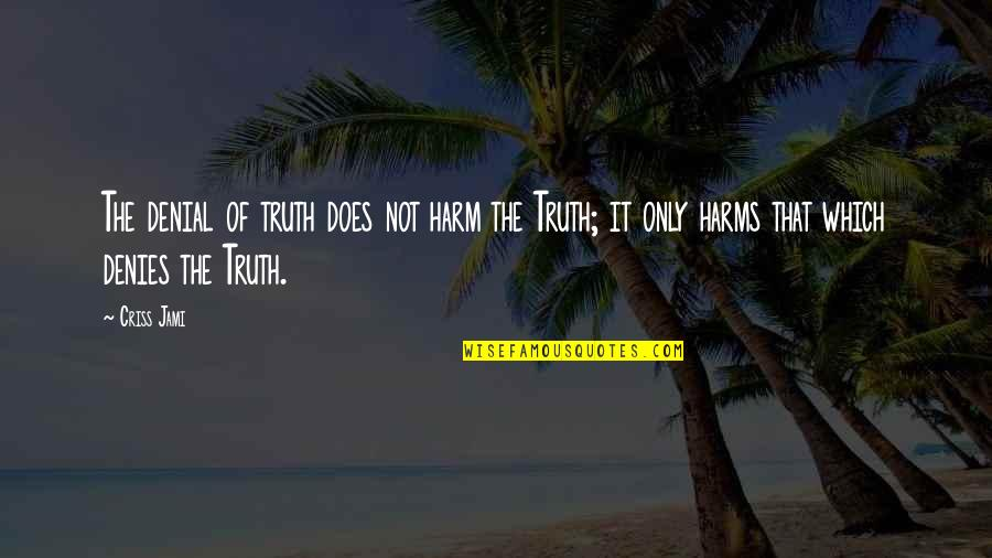 Facts And Lies Quotes By Criss Jami: The denial of truth does not harm the