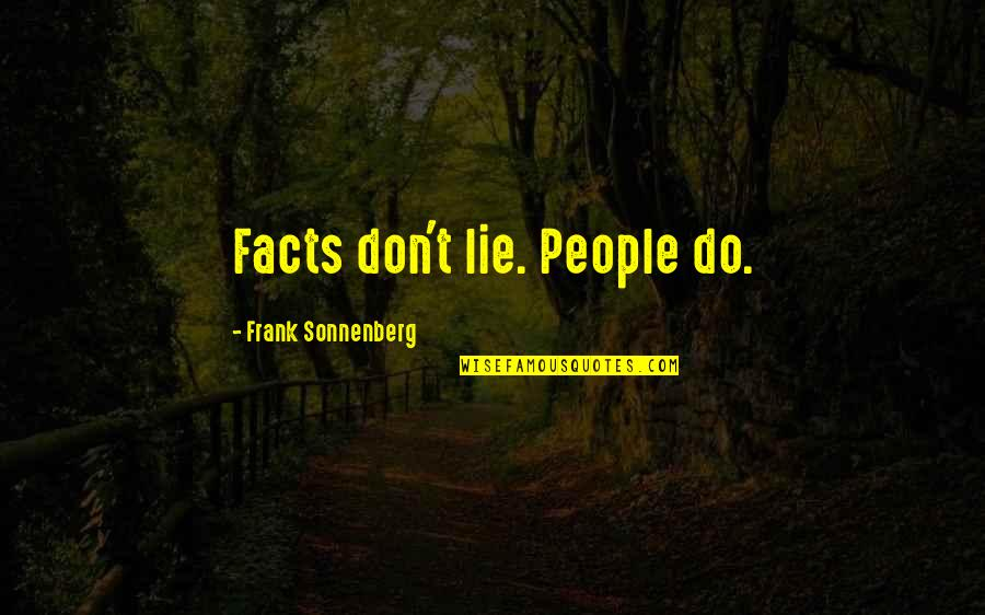 Facts And Lies Quotes By Frank Sonnenberg: Facts don't lie. People do.