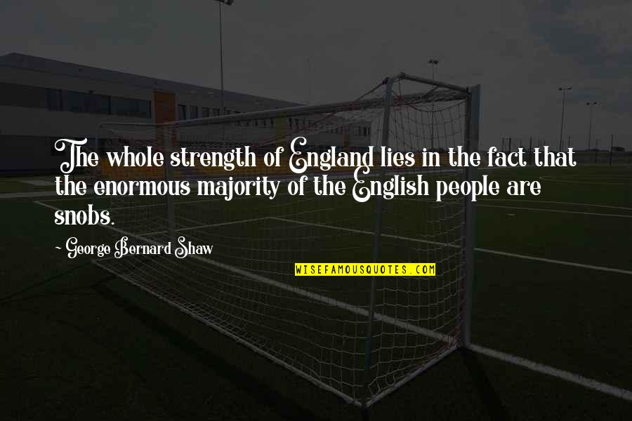 Facts And Lies Quotes By George Bernard Shaw: The whole strength of England lies in the