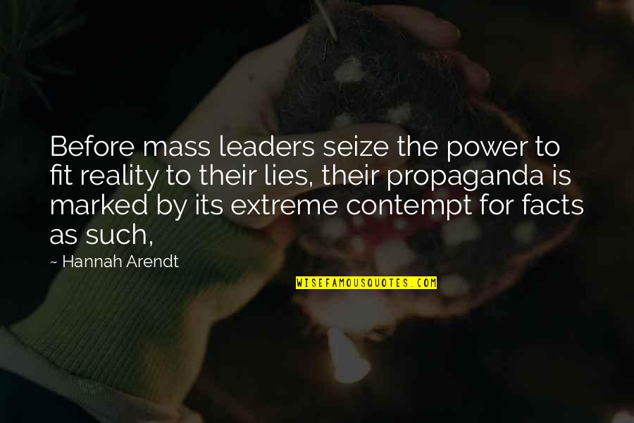 Facts And Lies Quotes By Hannah Arendt: Before mass leaders seize the power to fit