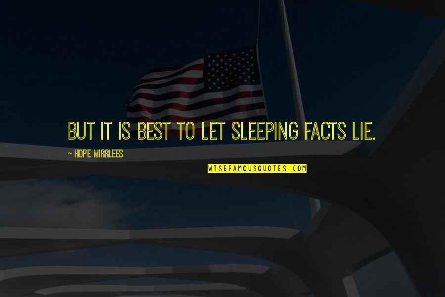 Facts And Lies Quotes By Hope Mirrlees: But it is best to let sleeping facts