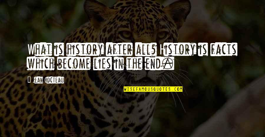 Facts And Lies Quotes By Jean Cocteau: What is history after all? History is facts
