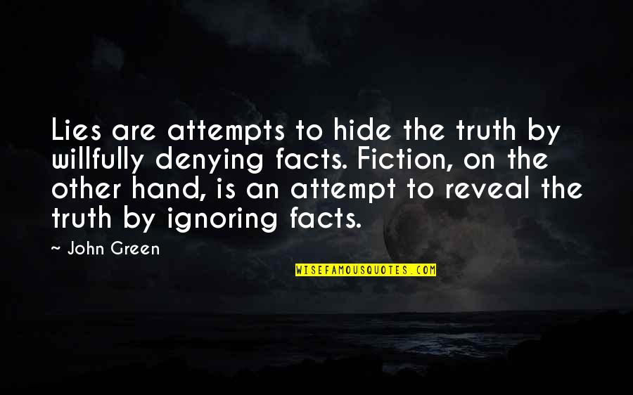 Facts And Lies Quotes By John Green: Lies are attempts to hide the truth by