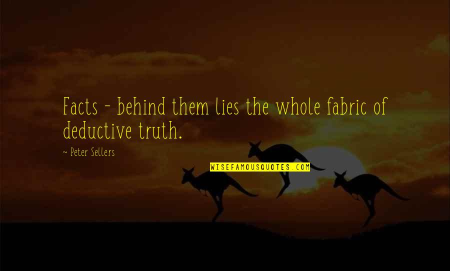 Facts And Lies Quotes By Peter Sellers: Facts - behind them lies the whole fabric