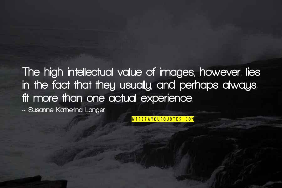 Facts And Lies Quotes By Susanne Katherina Langer: The high intellectual value of images, however, lies